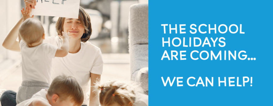 The school holidays are coming… WE CAN HELP!